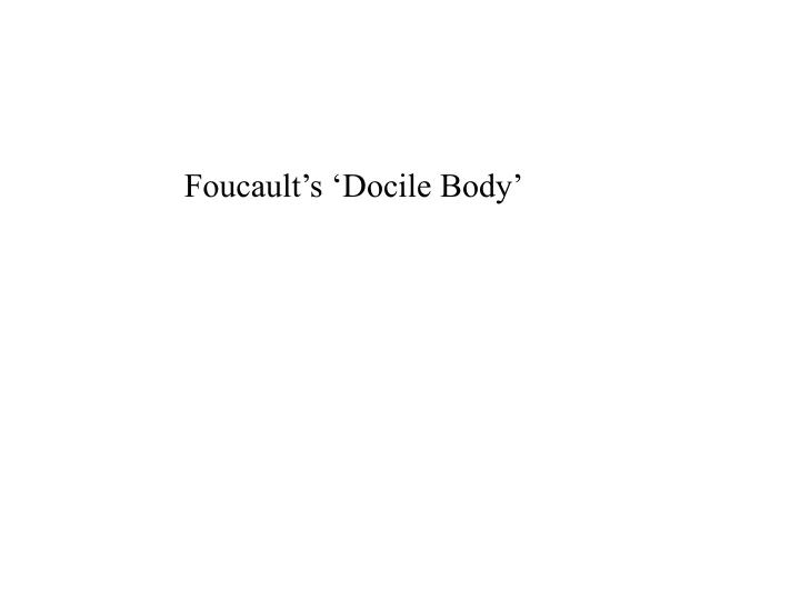 foucault docile body thesis