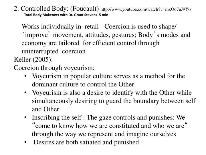 2. Controlled Body: (Foucault
