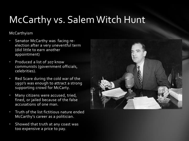 the crucible and mccarthyism Mccarthyism mccarthyism has been misnamed often identified with the bizarre antics of the wisconsin senator joseph mccarthy, the anticommunist political repression to which he gave a name had been in operation for years before he appeared at a republican banquet in wheeling, west virginia, in february 1950.