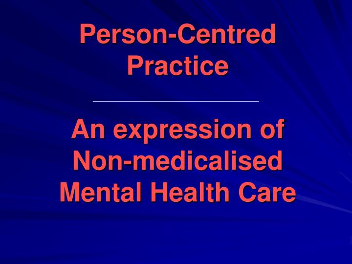 person centred practice a n expression of non medicalised mental health care n.