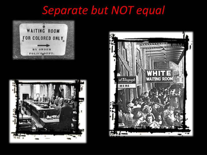 Separate but NOT equal