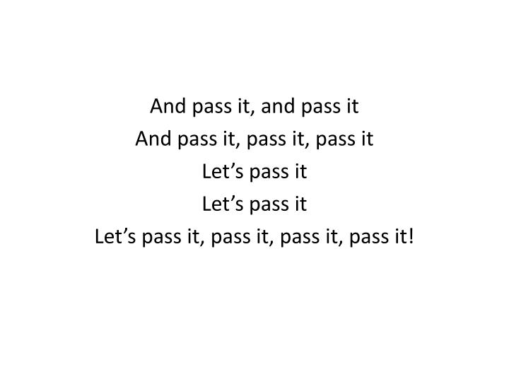 And pass it, and pass it