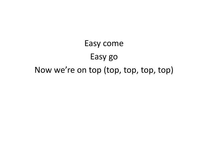 Easy come