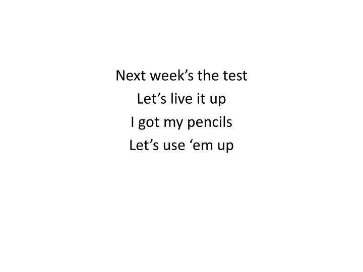 Next week's the test