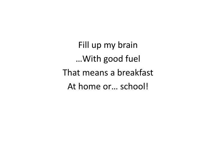 Fill up my brain
