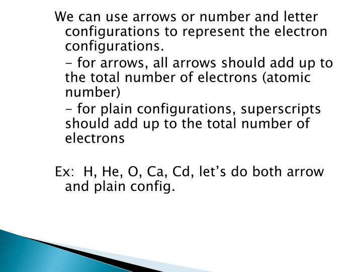 We can use arrows or number and letter configurations to represent the electron configurations.