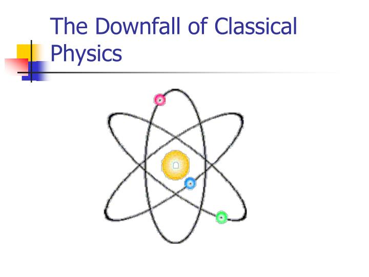the downfall of classical physics n.