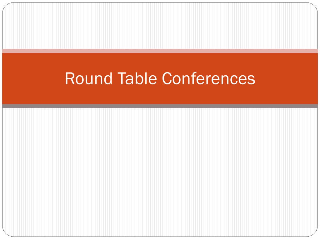 Ppt Round Table Conferences Powerpoint Presentation Free Download Id 2061215