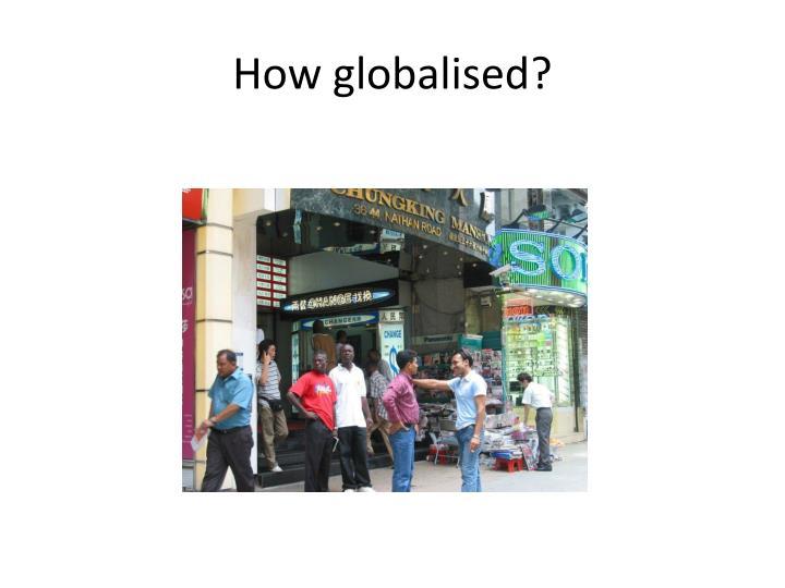 How globalised