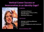 vertical career success or incarceration in an identity cage