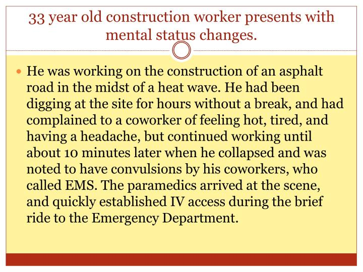 33 year old construction worker presents with mental status changes