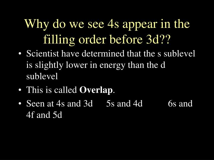 Scientist have determined that the s sublevel is slightly lower in energy than the d sublevel