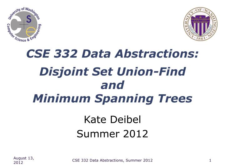 cse 332 data abstractions disjoint set union find and minimum spanning trees n.