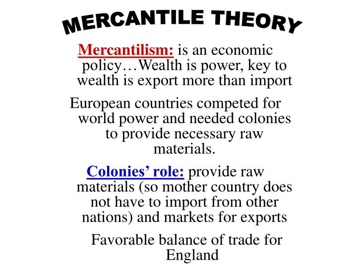 decline of mercantilism The term mercantilism can best be defined as: a an economic system in which there is private ownership (as opposed to state ownership) and where there is an impetus to produce profit, and thereby wealth.