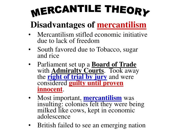 mercantilism is a bankrupt theory 1 the theory and system of political economy prevailing in europe after the decline of feudalism, based on national policies of accumulating bullion, establishing colonies and a merchant marine, and developing industry and mining to attain a favorable balance of trade.