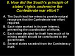 8 how did the south s principle of states rights undermine the confederate war effort