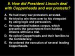 9 how did president lincoln deal with copperheads and war protests