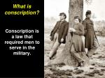 conscription is a law that required men to serve in the military
