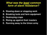 what was the least common form of slave resistance