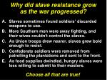 why did slave resistance grow as the war progressed