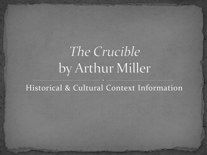 historical context arthur miller links Arthur miller's collection the crucible in history and other essays shows the power of the crucible remains undimmed.
