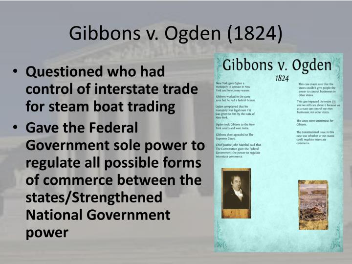 an analysis of the stable commercial system thanks to the case of gibbons versus ogden in 1824 Gibbons versus ogden 1824 the court's opinion defined commerce so broadly as to encompass virtually any commercial activity  someone who is not a party to a case.