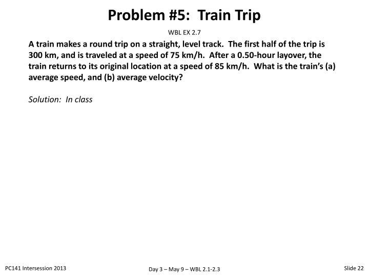 Problem #5:  Train Trip