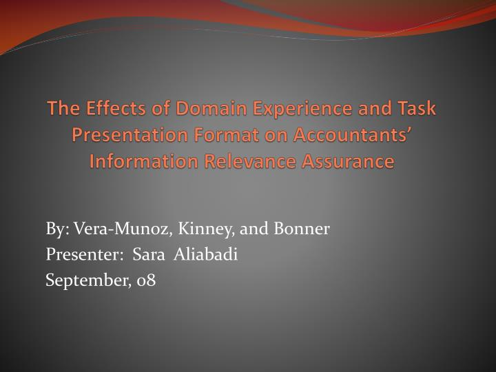 The Effects of Domain Experience and Task Presentation Format on Accountants' Information Relevanc...