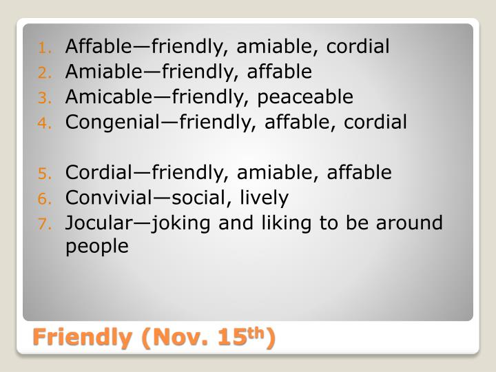 Affable—friendly, amiable, cordial