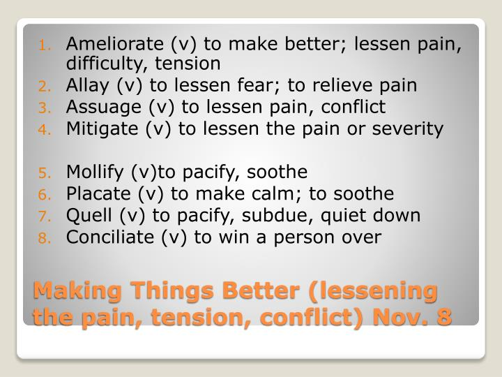 Ameliorate (v) to make better; lessen pain, difficulty, tension