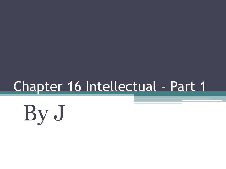 chapter 16 intellectual part 1 n.