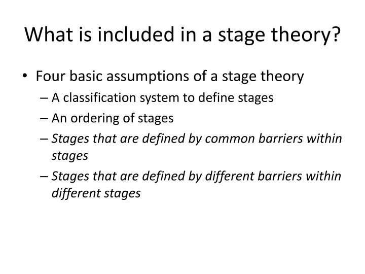 What is included in a stage theory?