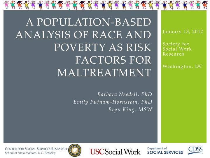 a population based analysis of race and poverty as risk factors for maltreatment n.