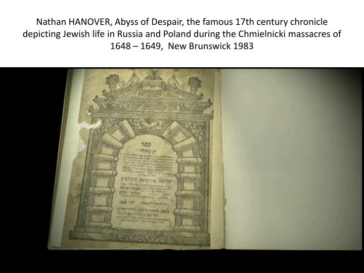 Nathan HANOVER, Abyss of Despair, the famous 17th century chronicle depicting Jewish life in Russia and Poland during the Chmielnicki massacres of 1648 – 1649,  New Brunswick 1983