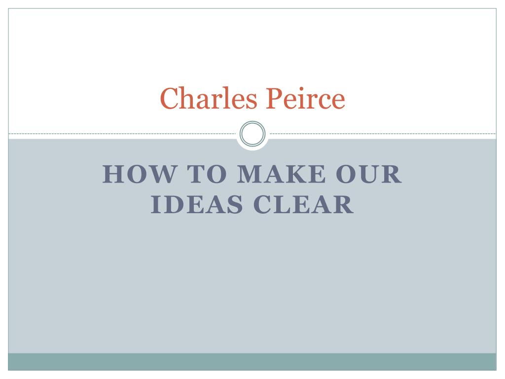 peirce how to make our ideas clear