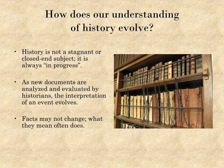 """History is not a stagnant or closed-end subject; it is always """"in progress""""."""