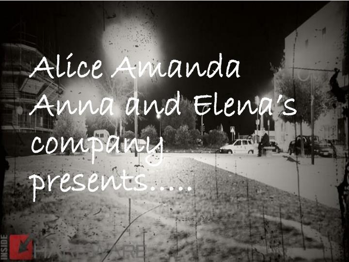 Alice amanda anna and elena s company presents