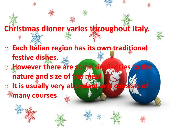 Christmas dinner varies throughout Italy.