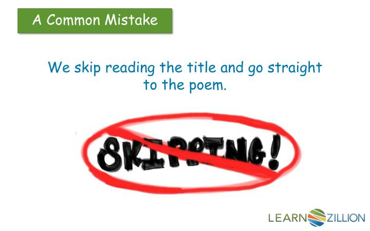 We skip reading the title and go straight to the poem.