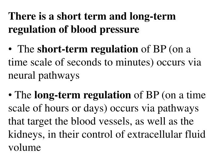 There is a short term and long-term regulation of blood pressure