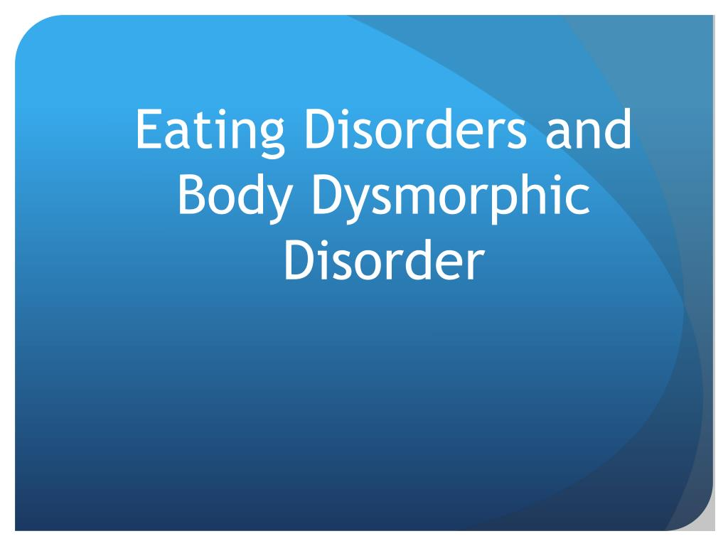 ppt - eating disorders and body dysmorphic disorder powerpoint