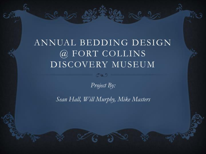 Annual bedding design @ fort collins discovery museum