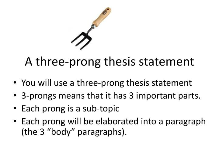 one prong thesis One for the assignment on which you are working d ifferent types of thesis statements for different assignments in general, a thesis statement expresses the purpose or.