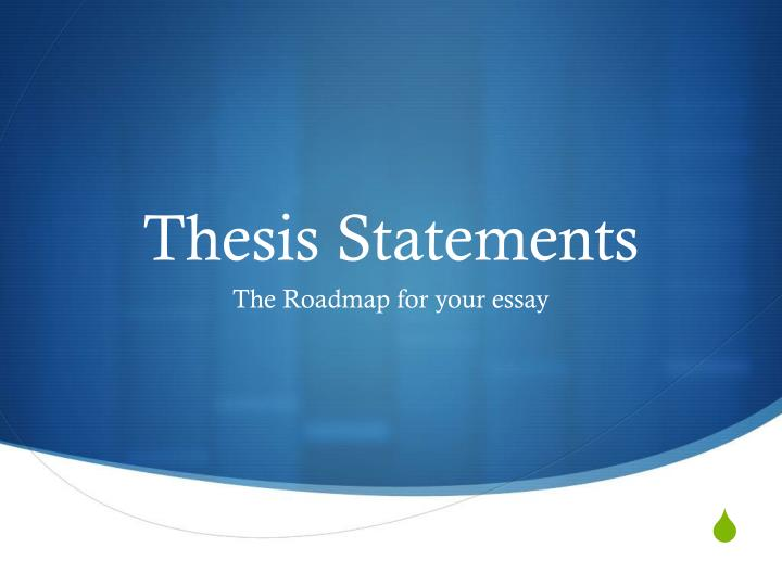 thesis statement power point Thesis statements - powerpoint ppt presentation to view this presentation, you'll need to the thesis statement explains to a reader the main idea of the essay, and the writers opinion on that idea.