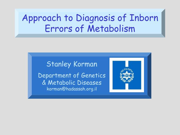 approach to diagnosis of inborn errors of metabolism n.