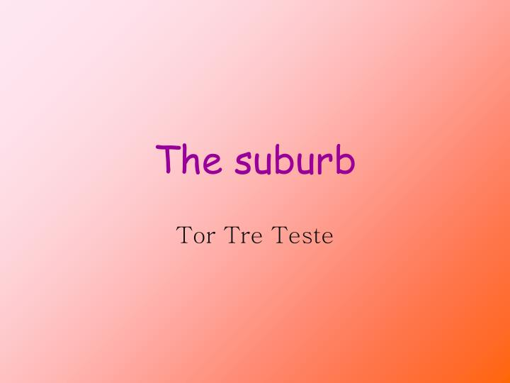 the suburb n.
