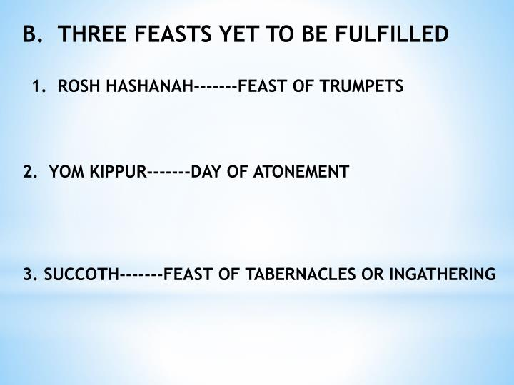 B.  THREE FEASTS YET TO BE FULFILLED