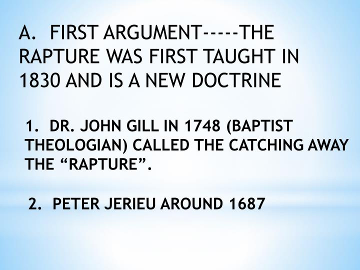 A.  FIRST ARGUMENT-----THE RAPTURE WAS FIRST TAUGHT IN 1830 AND IS A NEW DOCTRINE