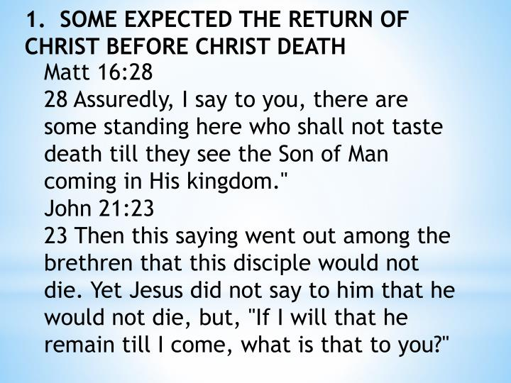 1.  SOME EXPECTED THE RETURN OF CHRIST BEFORE CHRIST DEATH