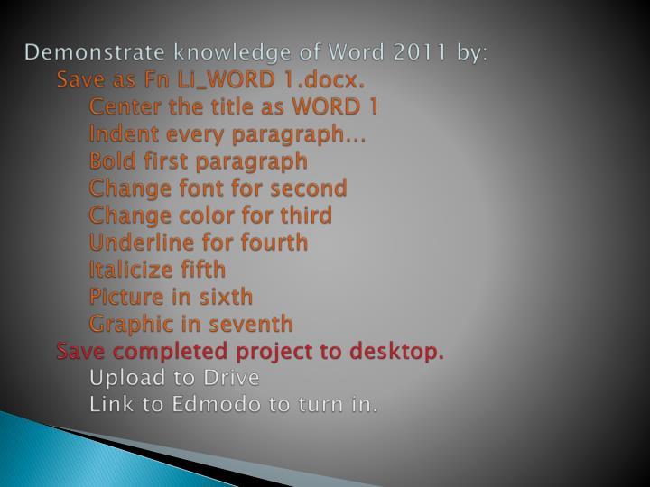 Demonstrate knowledge of Word 2011 by:
